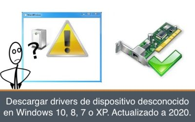 Descargar drivers de dispositivo desconocido en Windows 10, 8, 7 o XP. Actualizado a 2020.